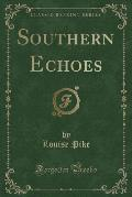 Southern Echoes (Classic Reprint)