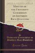 Minutes of the University Commission on Southern Race Questions (Classic Reprint)