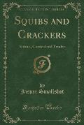 Squibs and Crackers: Serious, Comical and Tender (Classic Reprint)