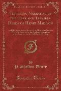 Thrilling Narrative of the Dark and Terrible Deeds of Henry Madison: And His Associate and Accomplice, Miss. Ellen Stevens, Who Was Executed by the Vi