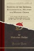 Statutes of the Imperial, Ecclesiastical, Military and Masonic Order: Of the Knights of the Red Cross of Constantine and Appendant Orders of the Grand