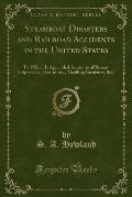 Steamboat Disasters and Railroad Accidents in the United States: To Which Is Appended Accounts of Recent Shipwrecks, Fires at Sea, Thrilling Incidents