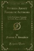 Stories about Favorite Authors: Little Literature Lessons for Little Boys and Girls (Classic Reprint)