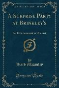 A Surprise Party at Brinkley's: An Entertainment in One Act (Classic Reprint)