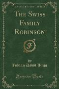 The Swiss Family Robinson (Classic Reprint)