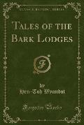 Tales of the Bark Lodges (Classic Reprint)