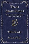 Tales about Birds: Illustrative of Their Nature, Habits, and Instincts (Classic Reprint)
