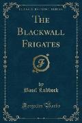 The Blackwall Frigates (Classic Reprint)