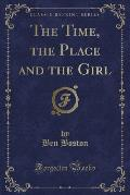 The Time, the Place and the Girl (Classic Reprint)