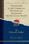 Transactions of the Cumberland Westmorland Antiquarian Archaeological Society, Vol. 15 (Classic Reprint)