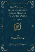 The William P. Trent Collection Works Relating to Daniel Defoe: And His Life (Classic Reprint)