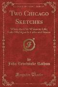 Two Chicago Sketches: When the City Wakes to Life; Lake Michigan in Calm and Storm (Classic Reprint)