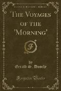 The Voyages of the 'Morning (Classic Reprint)