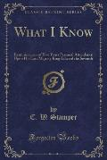 What I Know: Reminiscences of Five Years Personal Attendance Upon His Late Majesty King Edward the Seventh (Classic Reprint)