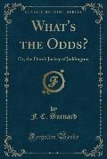 What's the Odds?: Or, the Dumb Jockey of Jeddington (Classic Reprint)