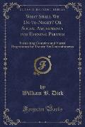What Shall We Do To-Night? or Social Amusements for Evening Parties: Furnishing Complete and Varied Programmes for Twenty-Six Entertainments (Classic