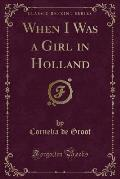 When I Was a Girl in Holland (Classic Reprint)