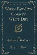 When Paw-Paw County Went Dry (Classic Reprint)