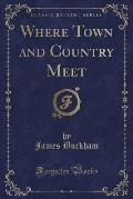 Where Town and Country Meet (Classic Reprint)