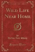 Wild Life Near Home (Classic Reprint)