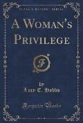 A Woman's Privilege (Classic Reprint)