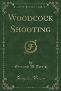 Woodcock Shooting (Classic Reprint)