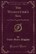 The Woodcutter's Son: And Other English Tales Retold (Classic Reprint)