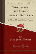 Worcester Free Public Library Bulletin: And Special List on Abraham Lincoln (Classic Reprint)