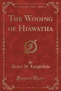 The Wooing of Hiawatha (Classic Reprint)