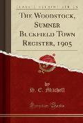 The Woodstock, Sumner Buckfield Town Register, 1905 (Classic Reprint)