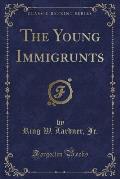 The Young Immigrunts (Classic Reprint)
