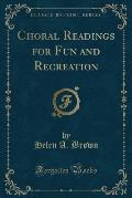 Choral Readings for Fun and Recreation (Classic Reprint)