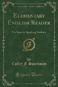 Elementary English Reader: For Spanish-Speaking Students (Classic Reprint)
