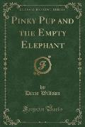 Pinky Pup and the Empty Elephant (Classic Reprint)