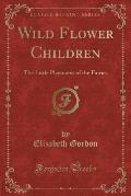 Wild Flower Children: The Little Playmates of the Fairies (Classic Reprint)