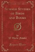 Summer Studies of Birds and Books (Classic Reprint)