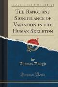 The Range and Significance of Variation in the Human Skeleton (Classic Reprint)