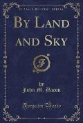 By Land and Sky (Classic Reprint)