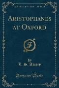 Aristophanes at Oxford (Classic Reprint)