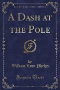 A Dash at the Pole (Classic Reprint)