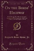 On the Birds' Highway: With Photographic Illustrations by the Author and a Frontispiece in Color from a Painting by Louis Agassiz Fuertes (Cl