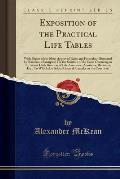 Exposition of the Practical Life Tables: With Digest of the Most Approved Rules and Formulae, (Illustrated by Numerous Examples) for the Solution of A