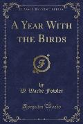 A Year with the Birds (Classic Reprint)