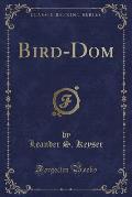Bird-Dom (Classic Reprint)