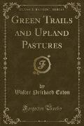 Green Trails and Upland Pastures (Classic Reprint)