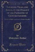 Legends, Tales, and Songs, in the Dialect of the Peasantry of Gloucestershire: With Several Ballads, and a Glossary of Words in General Use (Classic R