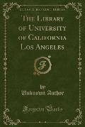The Library of University of California Los Angeles (Classic Reprint)
