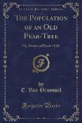 The Population of an Old Pear-Tree: Or, Stories of Insect Life (Classic Reprint)