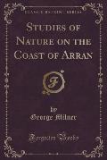 Studies of Nature on the Coast of Arran (Classic Reprint)