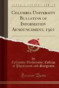 Columbia University Bulletins of Information Announcement, 1901 (Classic Reprint)